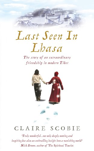 Last Seen in Lhasa: The story of an extraordinary friendship in modern Tibet