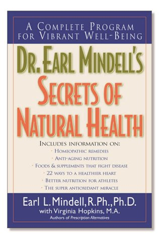 Dr. Earl Mindell's Secrets Of Natural Health: A Complete Program For Vibrant Well Being