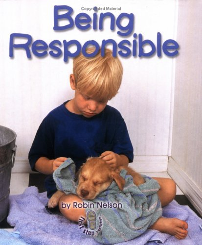 Being Responsible (First Step Nonfiction: Responsibility in Action)