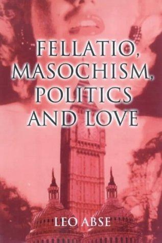 Fellatio, Masochism, Politics and Love por Leo Abse DJVU FB2 EPUB 978-1861053510