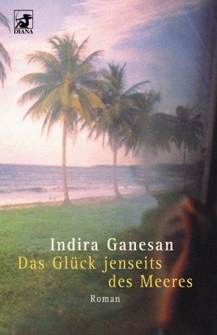 Ebook Das Glück Jenseits Des Meeres by Indira Ganesan TXT!