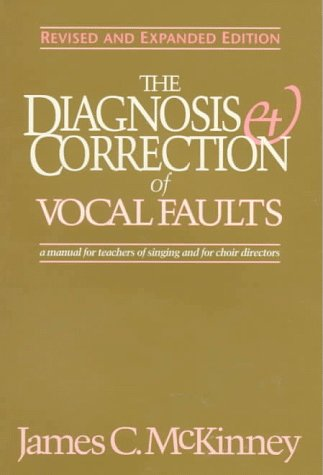 The Diagnosis And Correction Of Vocal Faults by James C. McKinney