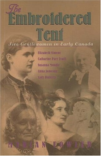 The embroidered tent: Five gentlewomen in early Canada, Elizabeth Simcoe, Catharine Parr Traill, Susanna Moodie, Anna Jameson, Lady Dufferin DJVU PDF FB2 978-0887840913 por Marian Fowler