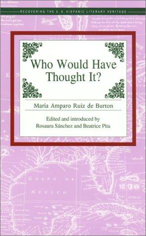 Who Would Have Thought It? by María Amparo Ruiz de Burton