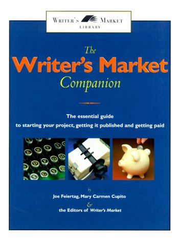 The Writer's Market Companion: The Essential Guide to Starting Your Project, Getting Published and Getting Paid