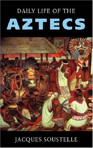 Ebook Daily Life of the Aztecs by Jacques Soustelle PDF!