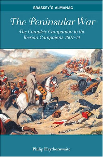 Peninsular War: The Complete Companion To The Iberian Campaigns 1807 14 (Brassey's Almanac)
