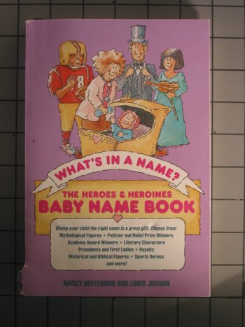 What's in a Name?: The Heroes and Heroines : Baby Name Book