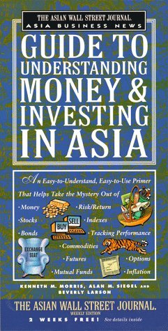 The Asian Wall Street Journal Asia Business News Guide to Understanding Money and Investing in Asia
