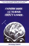 I Know Why The Aliens Don't Land! by Jeremy Vaeni