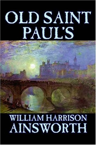 Old Saint Paul's by William Harrison Ainsworth, Fiction, Historical, Horror, Classics