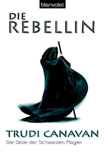 Die Rebellin (Die Gilde der Schwarzen Magier, #1)