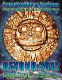 Beyond 2012: Catastrophe or Ecstasy - A Complete Guide to End-Of-Time Predictions