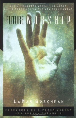 Future Worship: How a Changing World Can Enter God's Presence in the New Millennium