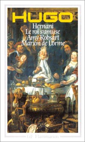 Théâtre I: Hernani / Le roi s'amuse / Amy Robsart / Marion de Lorme