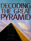 Decoding the Great Pyramid: An Extraordinary Account of One of the Great Mysteries of the World