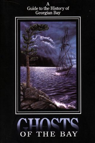 Ghosts of the Bay: The Forgotten History of Georgian Bay