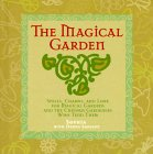The Magical Garden: Spells, Charms & Lore for Magical Gardens & the Curious Gardeners Who Tend Them