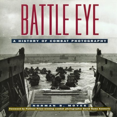 Battle Eye: A History Of American Combat Photography