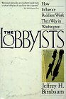 The Lobbyists: How Influence Peddlers Work Their Way in Washington