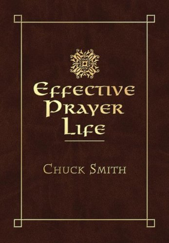 Effective Prayer Life by Chuck W. Smith