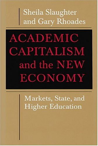 Academic Capitalism and the New Economy: Markets, State, and Higher Education