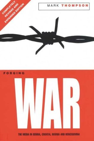 Forging War: The Media in Serbia, Croatia, Bosnia & Hercegovina