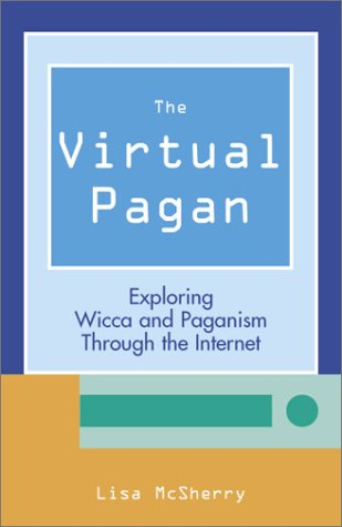 The Virtual Pagan: Exploring Wicca and Paganism Through the Internet