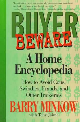 Buyer Beware: A Home Encyclopedia: How To Avoid Cons, Swindles, Frauds, And Other Trickeries