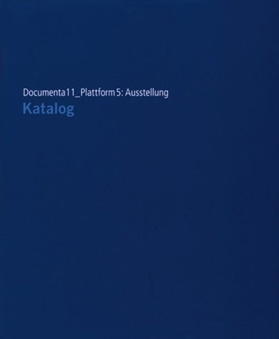 Documenta 11 Plattform 5: Ausstellung. Katalog