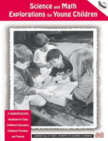 Science and Math Explorations for Young Children: A Gems Handbook for Early Childhood Educators, Childcare Providers, and Parents