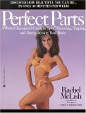 Perfect Parts: A World Champions Guide to Spot Slimming Shaping and Strengthening Your Body