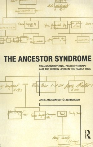 Ancestor Syndrome: Transgenerational Psychotherapy and the Hidden Links in the Family Tree