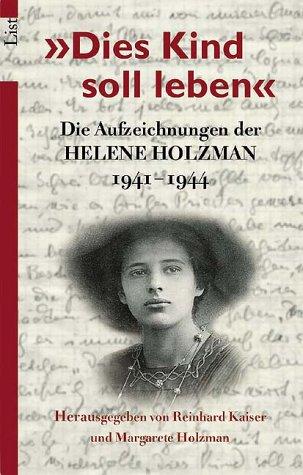 """""""Dies Kind Soll Leben"""": Die Aufzeichnungen Der Helene Holzman 1941   1944"""