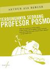 Terbunuhnya Seorang Profesor Posmo by Arthur Asa Berger
