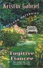 Fugitive Fiancee by Kristin Gabriel