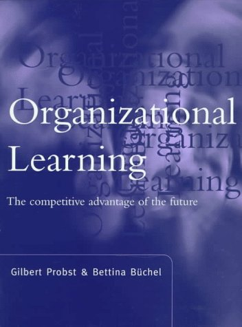 Organizational Learning: The Competitive Advantage Of The Future
