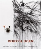 Rebecca Horn: Drawings, Sculptures, Installations, Films 1964-2006
