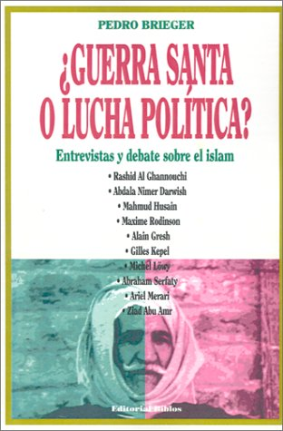Guerra Santa o lucha política: Entrevistas y debate sobre el Islam (Spanish Edition)