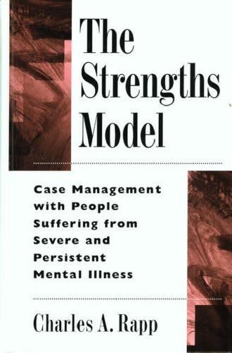 The Strengths Model: Case Management With People Suffering From Severe And Persistent Mental Illness