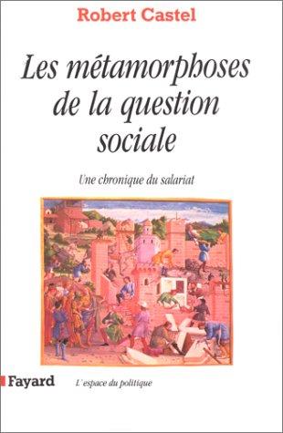 Les Métamorphoses De La Question Sociale:  Une Chronique Du Salariat