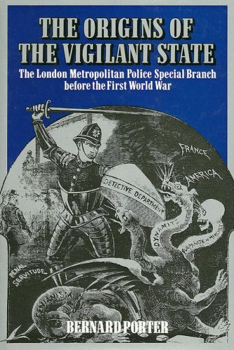 The Origins Of The Vigilant State: The London Metropolitan Police Special Branch Before The First World War