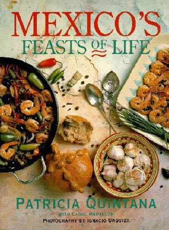 Mexico's Feasts Of Life by Patricia Quintana