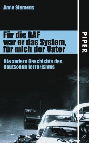 Für die RAF war er das System, für mich der Vater. Die andere Geschichte des deutschen Terrorismus