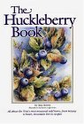Huckleberry Book: All about the West's Most Treasured Berry - From Botany to Bears, Mountain Lore to Recipes