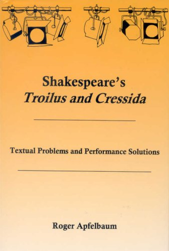 Shakespeare's Troilus and Cressida: Textual Problems and Performance Solutions