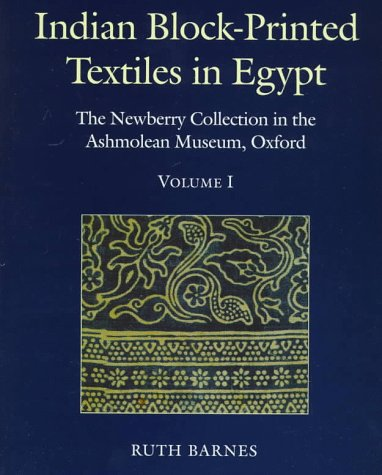 Indian Block-Printed Textiles in Egypt: The Newberry Collection in the Ashmolean Museum, Oxford 2 Volume Set: Volume I, Text; Volume II, Catalogue