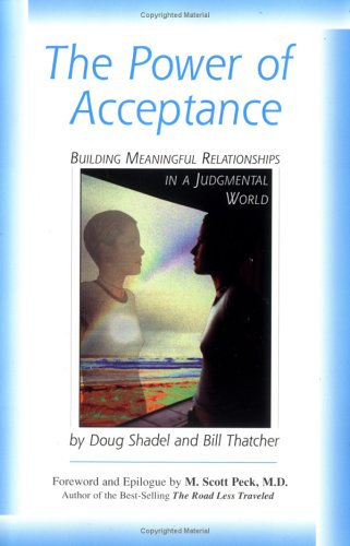 The Power Of Acceptance: Building Meaningful Relationships In A Judgmental World