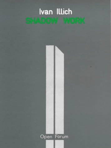 Shadow Work by Ivan Illich
