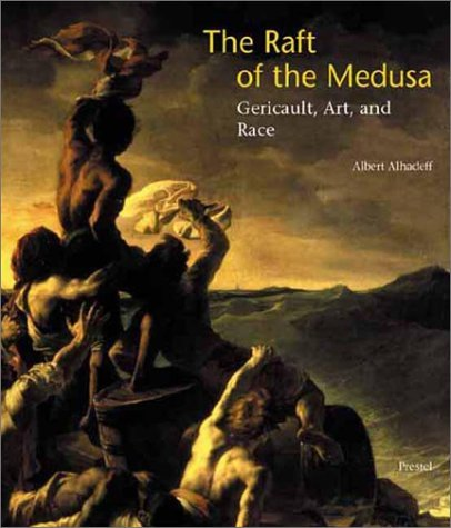 The Raft Of The Medusa: Gericault, Art, And Race